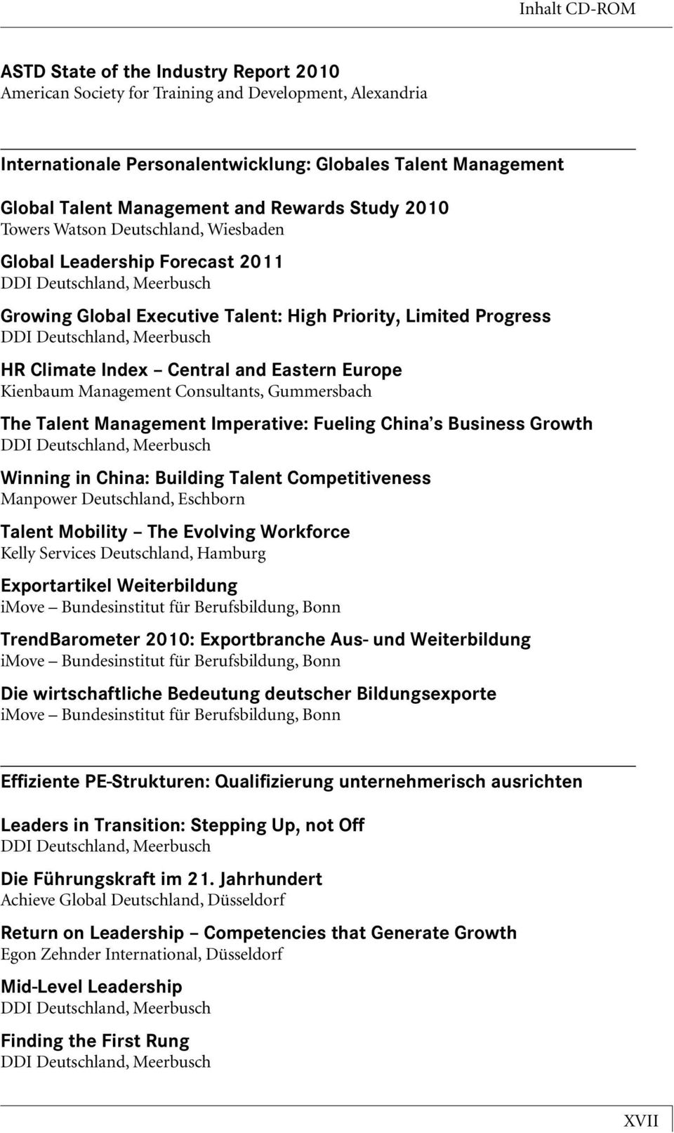 Europe The Talent Management Imperative: Fueling China s Business Growth Winning in China: Building Talent Competitiveness Manpower Deutschland, Eschborn Talent Mobility The Evolving Workforce Kelly