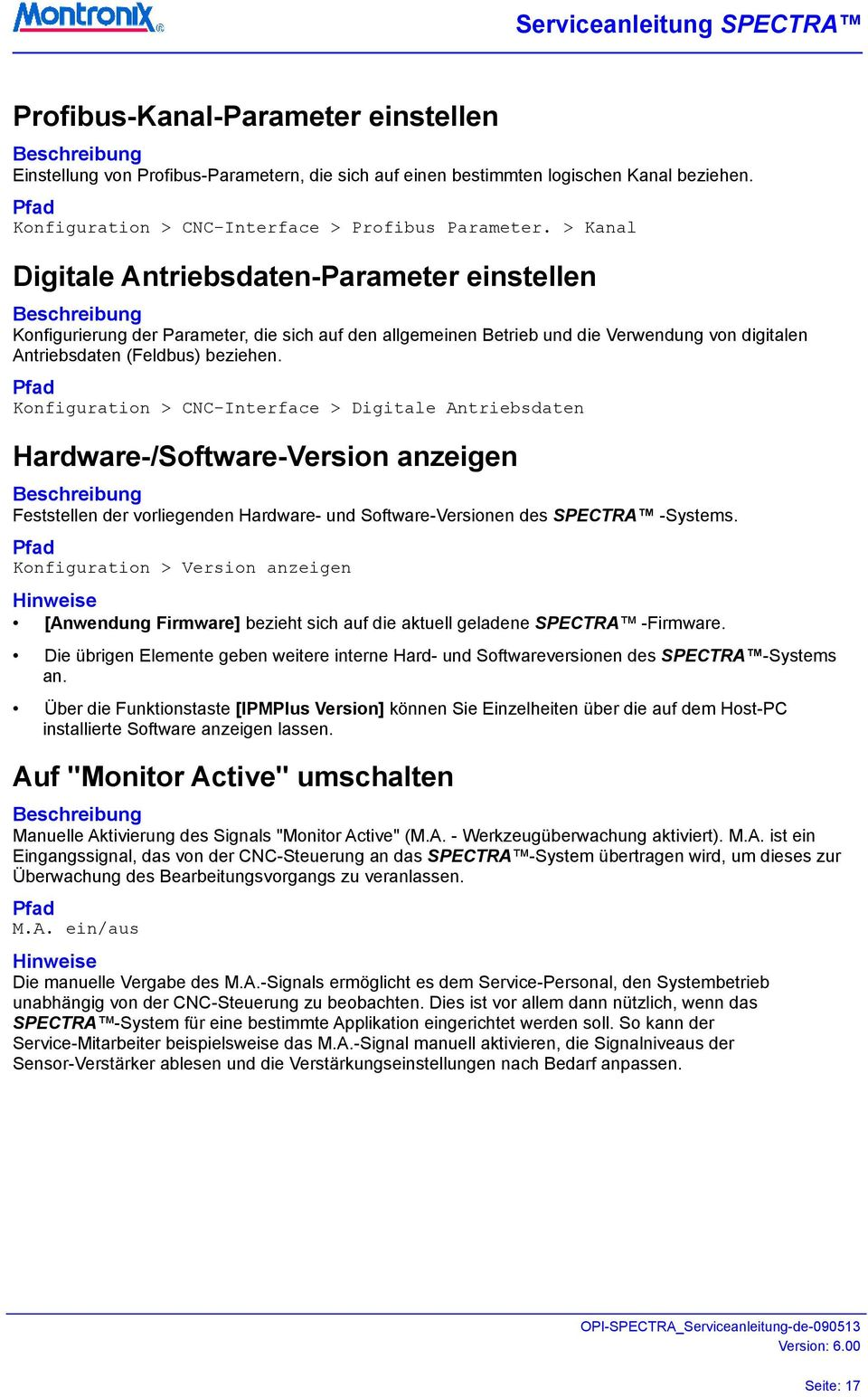 Konfiguration > CNC-Interface > Digitale Antriebsdaten Hardware-/Software-Version anzeigen Feststellen der vorliegenden Hardware- und Software-Versionen des SPECTRA -Systems.
