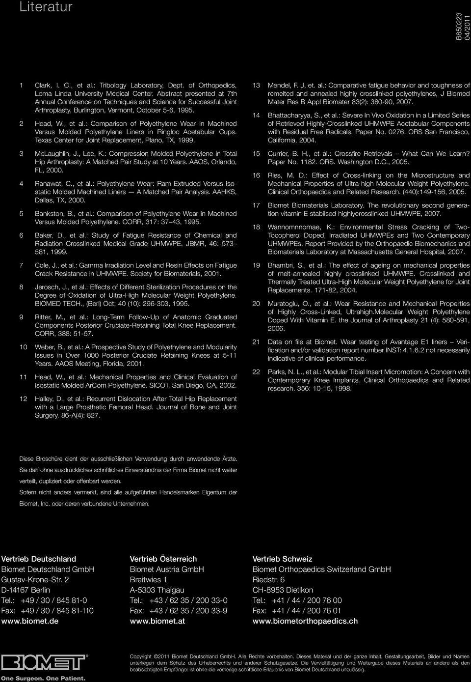 : Comparison of Polyethylene Wear in Machined Versus Molded Polyethylene Liners in Ringloc Acetabular Cups. Texas Center for Joint Replacement, Plano, TX, 1999. 3 McLaughlin, J., Lee, K.