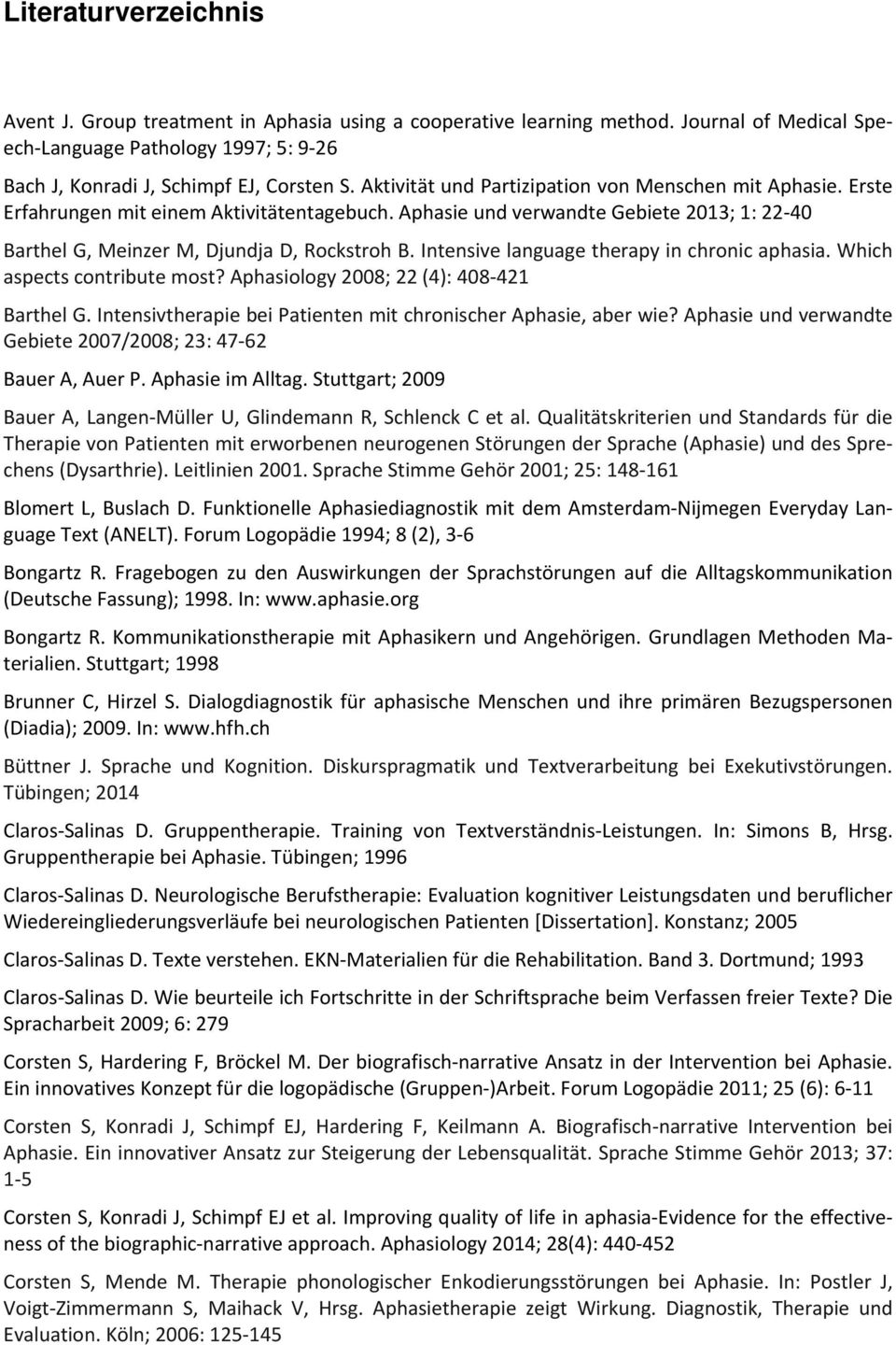 Intensive language therapy in chronic aphasia. Which aspects contribute most? Aphasiology 2008; 22 (4): 408 421 Barthel G. Intensivtherapie bei Patienten mit chronischer Aphasie, aber wie?