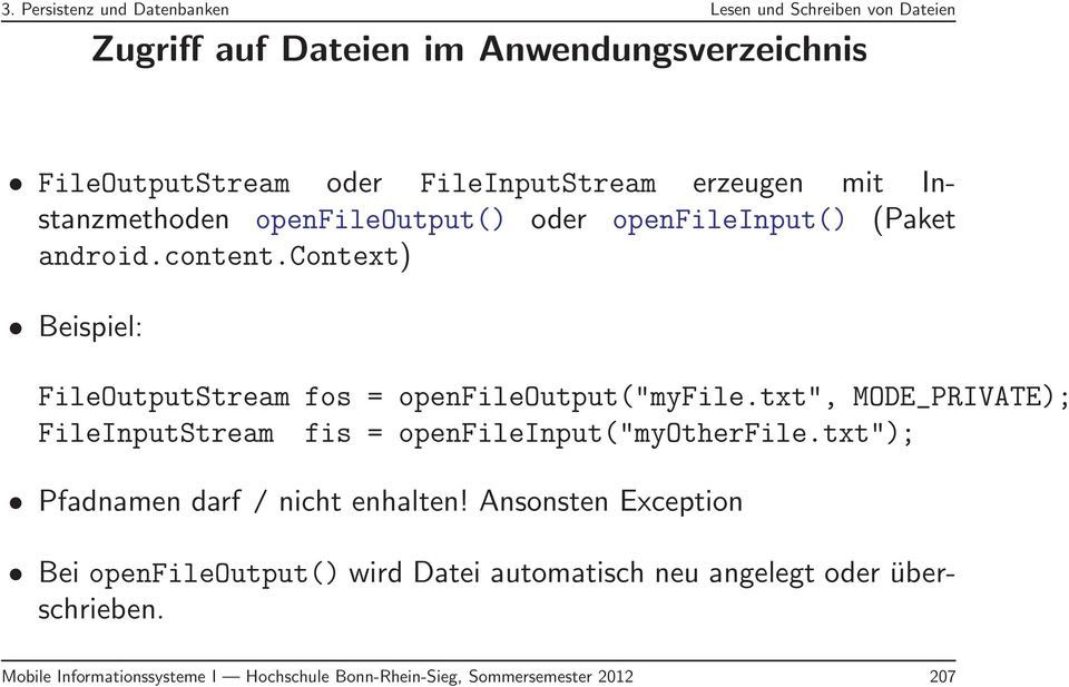 "context) Beispiel: FileOutputStream fos = openfileoutput(""myfile.txt"", MODE_PRIVATE); FileInputStream fis = openfileinput(""myotherfile."