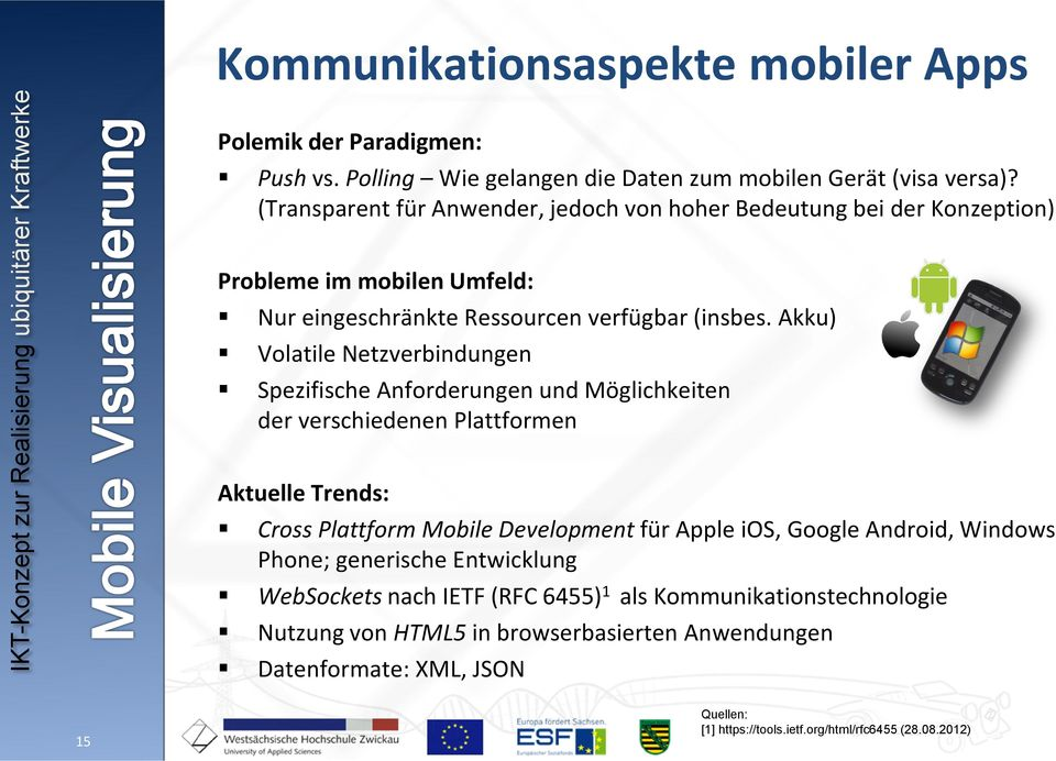Akku) Volatile Netzverbindungen Spezifische Anforderungen und Möglichkeiten der verschiedenen Plattformen Aktuelle Trends: Cross Plattform Mobile Development für Apple ios,