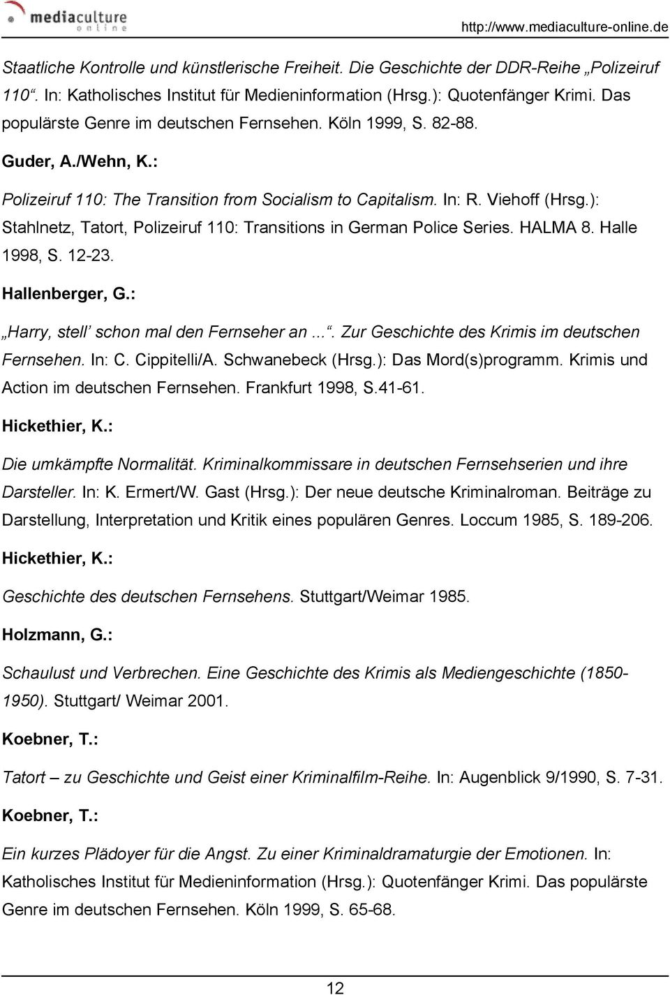 ): Stahlnetz, Tatort, Polizeiruf 110: Transitions in German Police Series. HALMA 8. Halle 1998, S. 12-23. Hallenberger, G.: Harry, stell schon mal den Fernseher an.