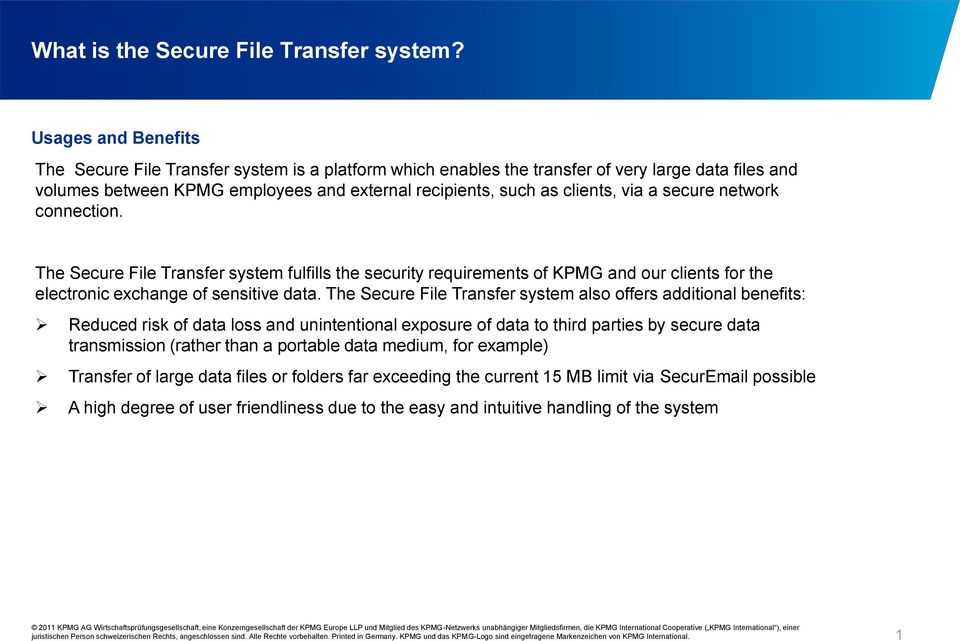 a secure network connection. The Secure File Transfer system fulfills the security requirements of KPMG and our clients for the electronic exchange of sensitive data.