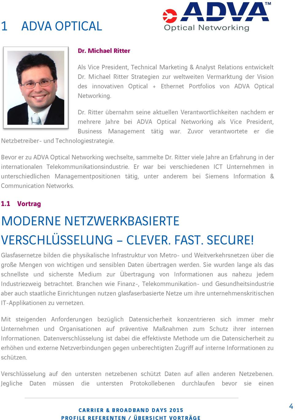 Ritter übernahm seine aktuellen Verantwortlichkeiten nachdem er mehrere Jahre bei ADVA Optical Networking als Vice President, Business Management tätig war.