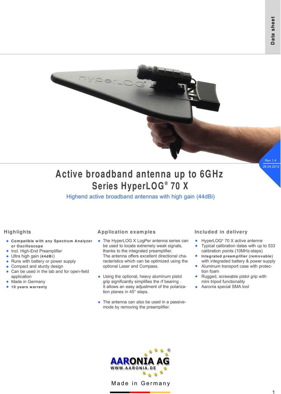 broadband antenna up to 6GHz Series HyperLOG 70 X Highend active broadband antennas ith high gain (44dBi) Application examples The HyperLOG X LogPer antenna series can be used to locate extremely eak