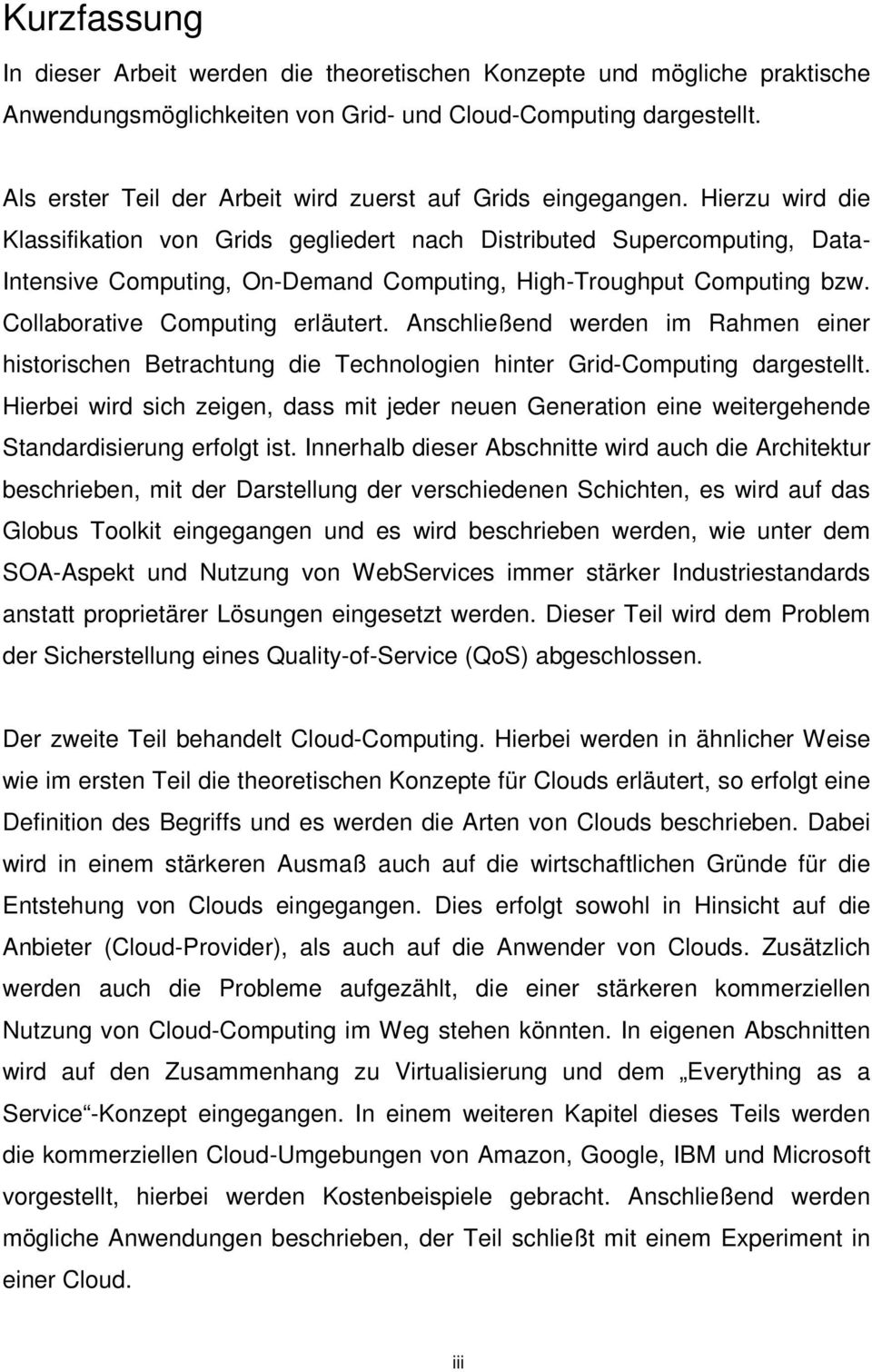 Hierzu wird die Klassifikation von Grids gegliedert nach Distributed Supercomputing, Data- Intensive Computing, On-Demand Computing, High-Troughput Computing bzw. Collaborative Computing erläutert.