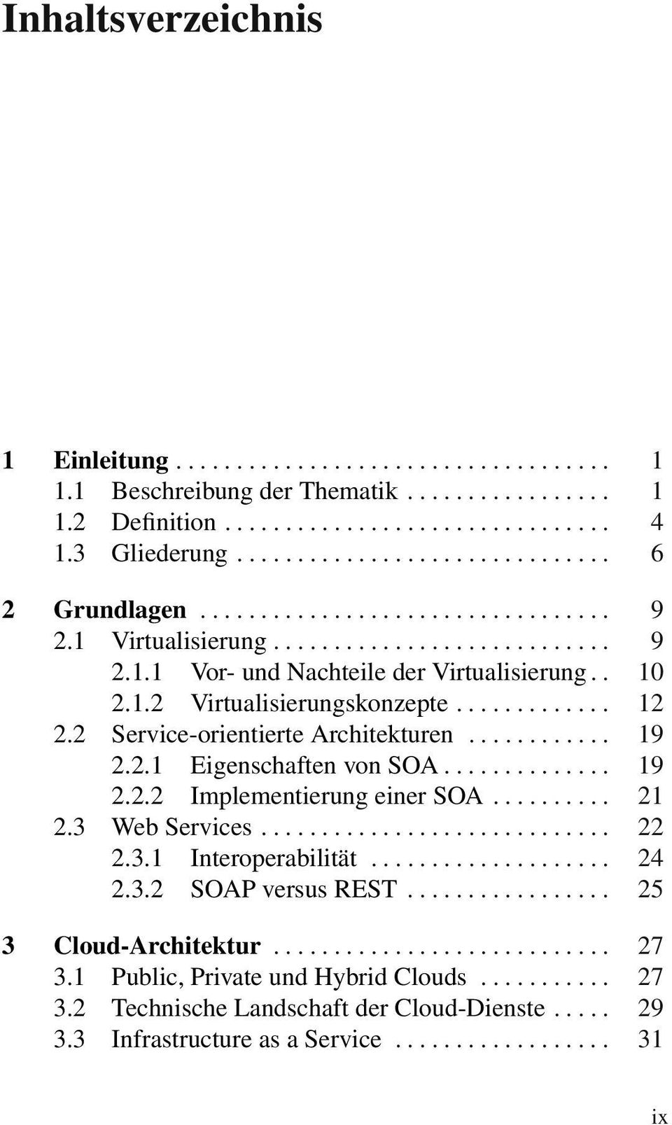 .. 19 2.2.2 Implementierung einer SOA... 21 2.3 Web Services... 22 2.3.1 Interoperabilität... 24 2.3.2 SOAP versus REST... 25 3 Cloud-Architektur.