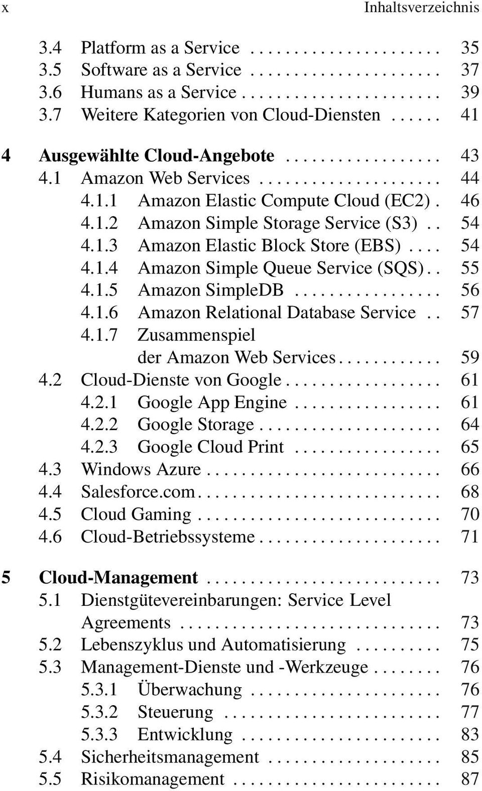 . 55 4.1.5 Amazon SimpleDB... 56 4.1.6 Amazon Relational Database Service.. 57 4.1.7 Zusammenspiel der Amazon Web Services... 59 4.2 Cloud-Dienste von Google... 61 4.2.1 Google App Engine... 61 4.2.2 Google Storage.