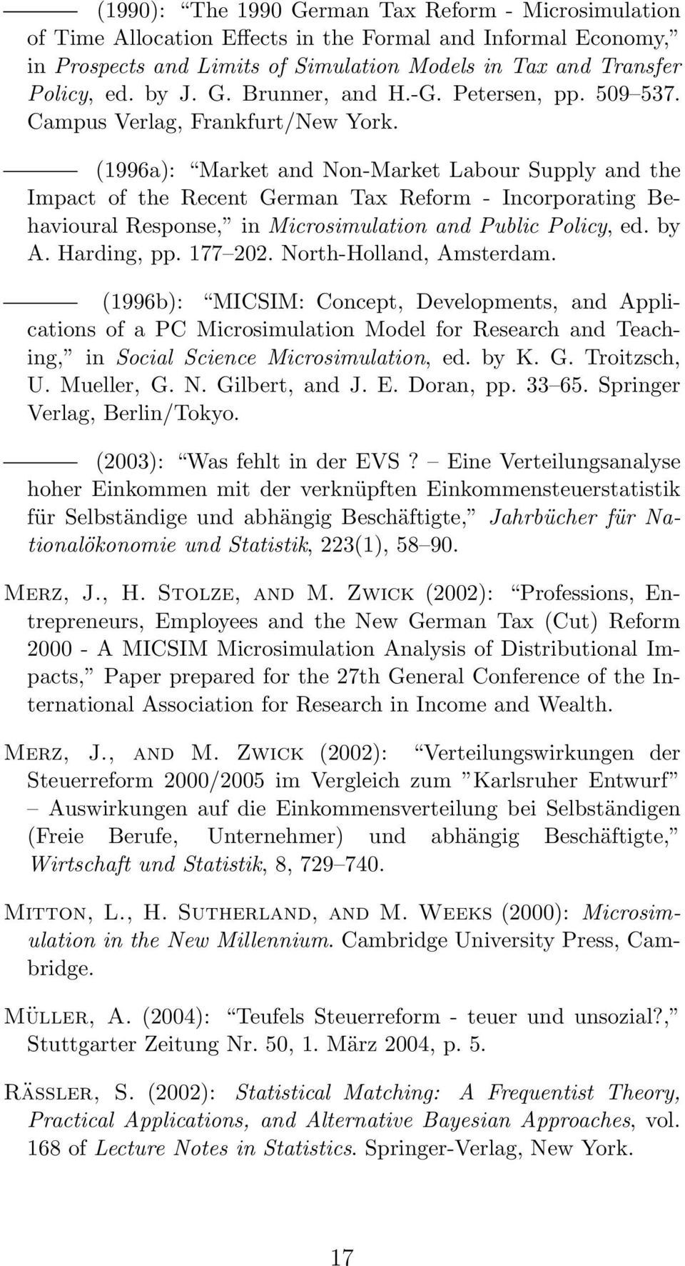 (1996a): Market and Non-Market Labour Supply and the Impact of the Recent German Tax Reform - Incorporating Behavioural Response, in Microsimulation and Public Policy, ed. by A. Harding, pp. 177 202.
