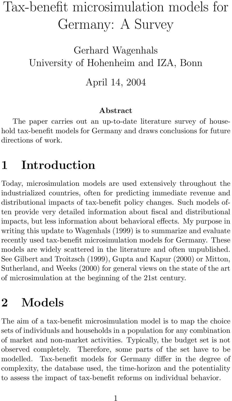 1 Introduction Today, microsimulation models are used extensively throughout the industrialized countries, often for predicting immediate revenue and distributional impacts of tax-benefit policy