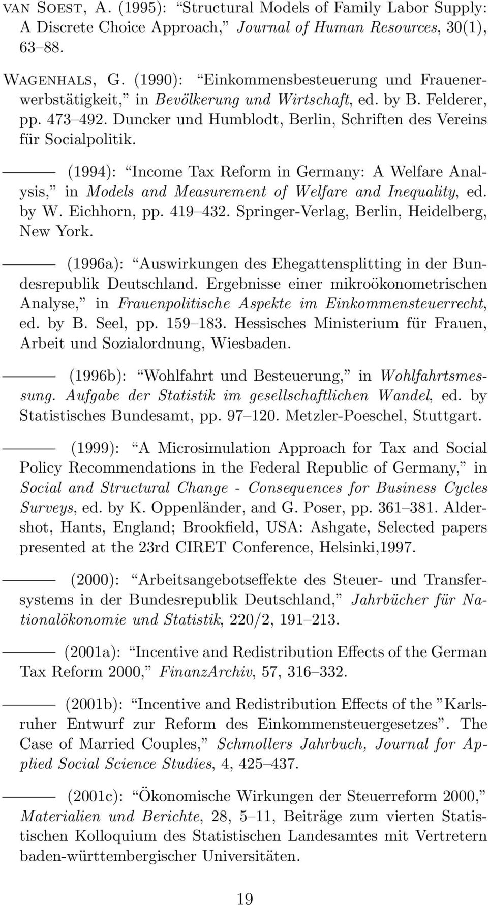 (1994): Income Tax Reform in Germany: A Welfare Analysis, in Models and Measurement of Welfare and Inequality, ed. by W. Eichhorn, pp. 419 432. Springer-Verlag, Berlin, Heidelberg, New York.