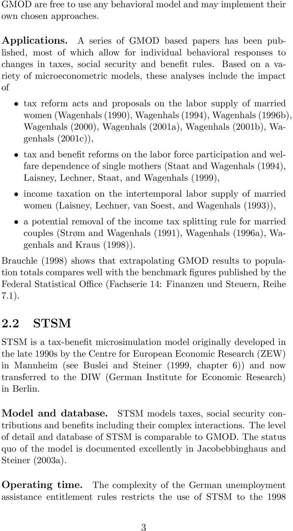 Based on a variety of microeconometric models, these analyses include the impact of tax reform acts and proposals on the labor supply of married women (Wagenhals (1990), Wagenhals (1994), Wagenhals