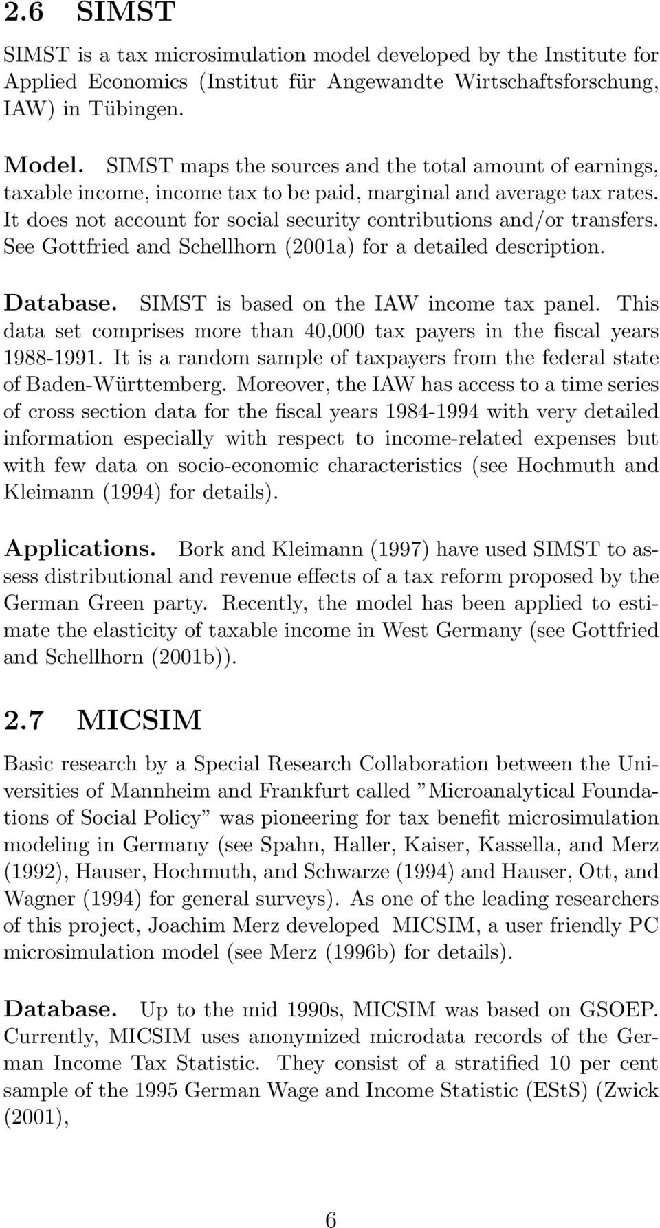 See Gottfried and Schellhorn (2001a) for a detailed description. Database. SIMST is based on the IAW income tax panel.