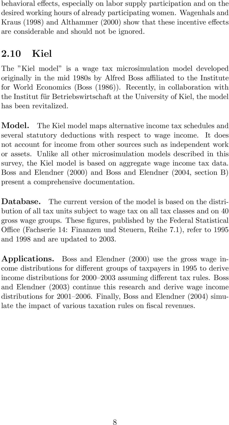 10 Kiel The Kiel model is a wage tax microsimulation model developed originally in the mid 1980s by Alfred Boss affiliated to the Institute for World Economics (Boss (1986)).