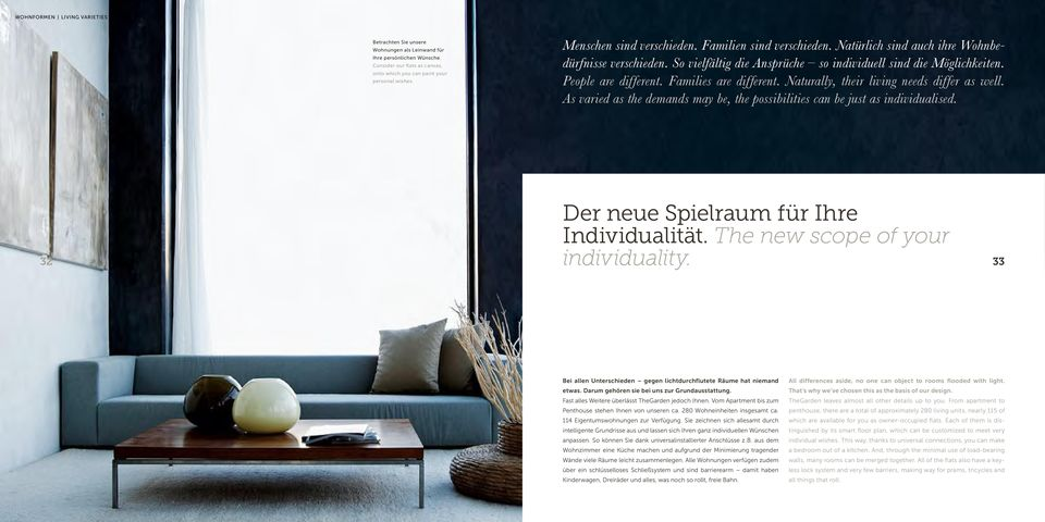 Families are different. Naturally, their living needs differ as well. As varied as the demands may be, the possibilities can be just as individualised. Der neue Spielraum für Ihre Individualität.
