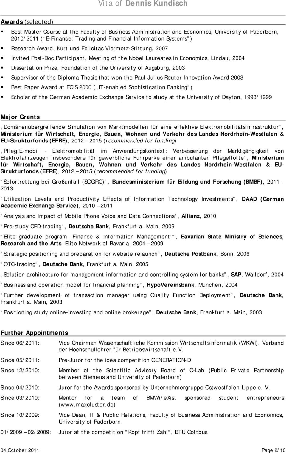 University of Augsburg, 2003 Supervisor of the Diploma Thesis that won the Paul Julius Reuter Innovation Award 2003 Best Paper Award at ECIS 2000 ( IT-enabled Sophistication Banking ) Scholar of the