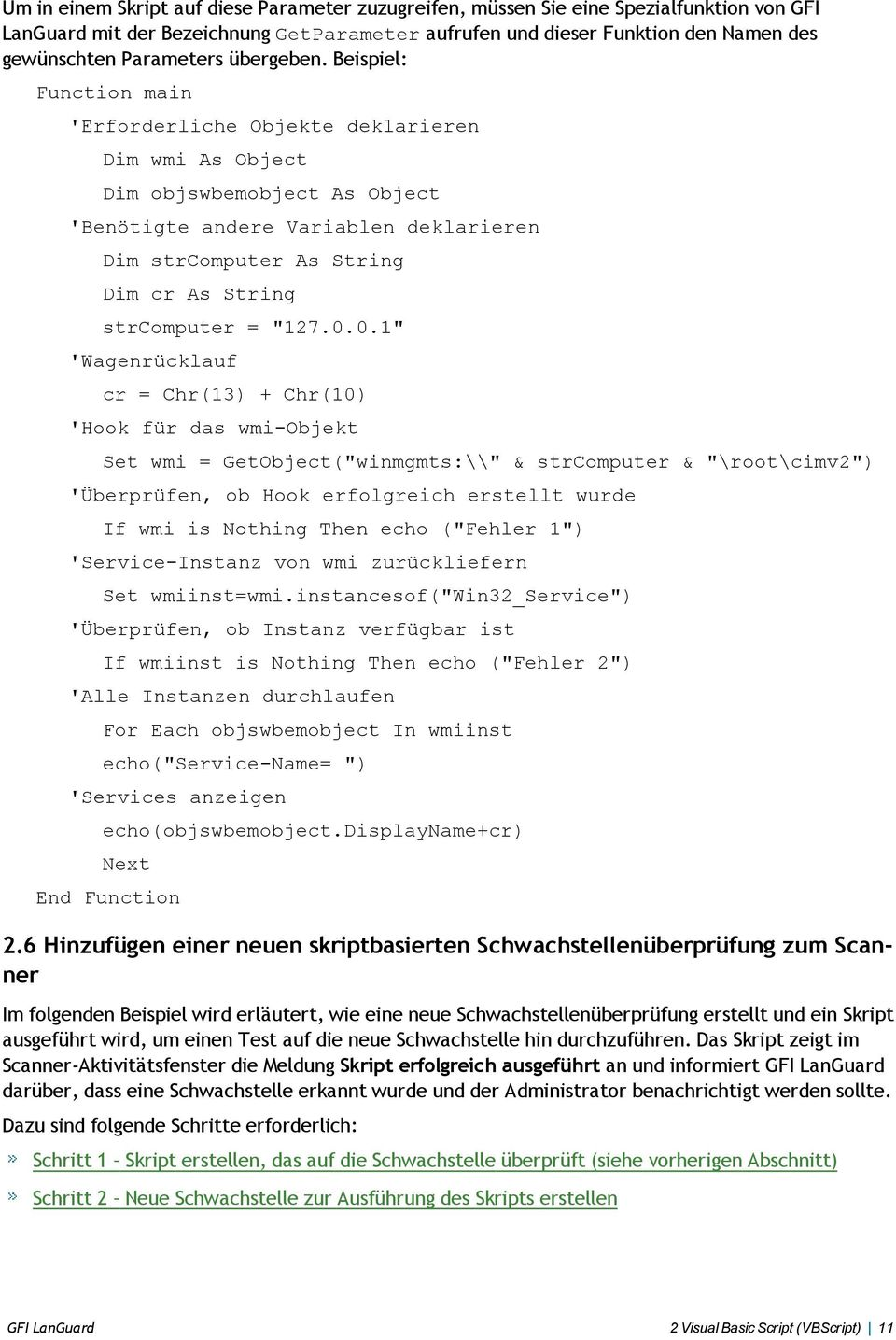 ": Function main 'Erforderliche Objekte deklarieren Dim wmi As Object Dim objswbemobject As Object 'Benötigte andere Variablen deklarieren Dim strcomputer As String Dim cr As String strcomputer = ""127."