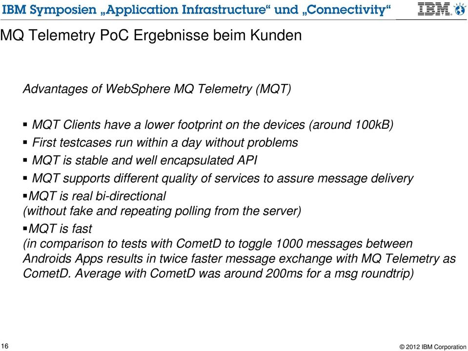 delivery MQT is real bi-directional (without fake and repeating polling from the server) MQT is fast (in comparison to tests with CometD to toggle 1000