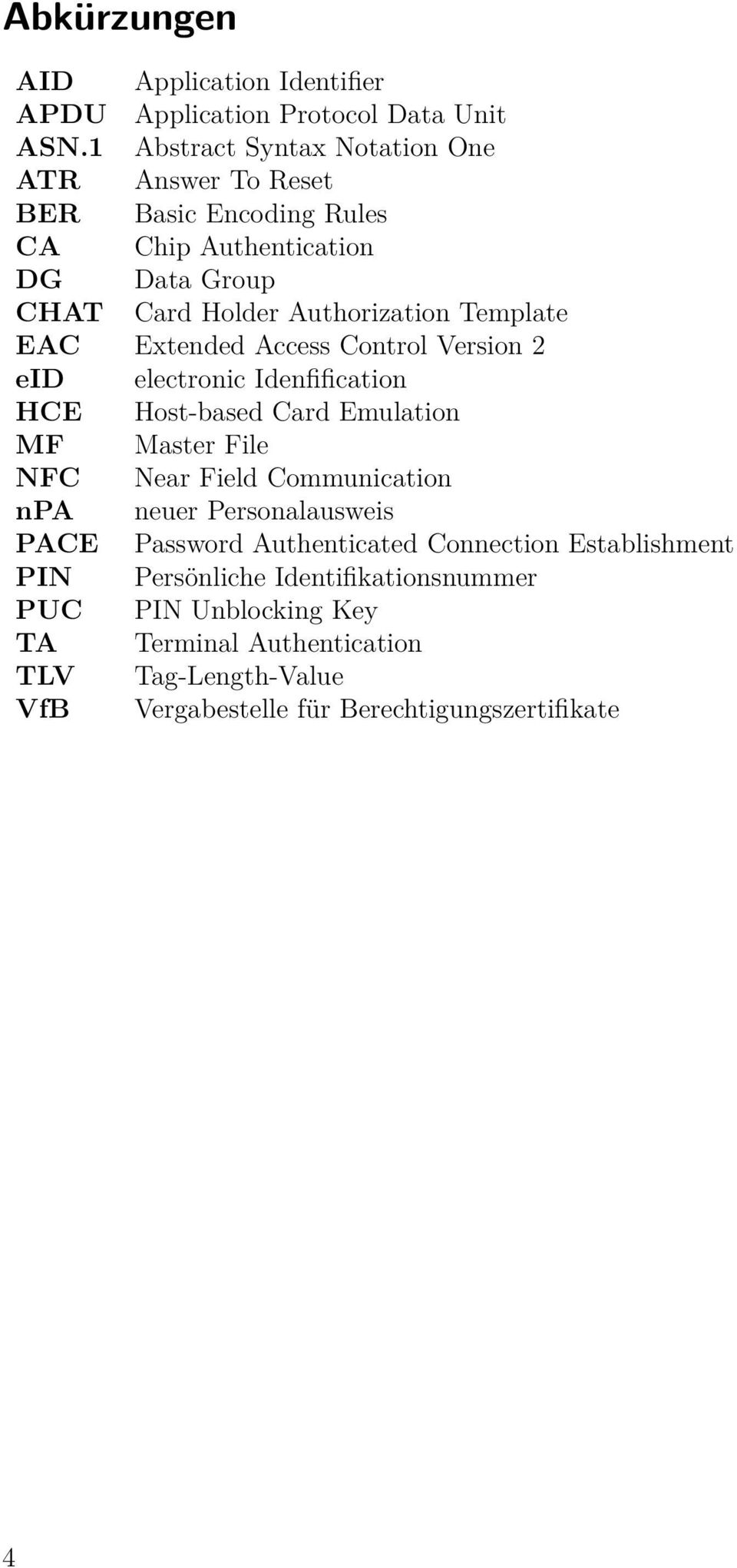 EAC Extended Access Control Version 2 eid electronic Idenfification HCE Host-based Card Emulation MF Master File NFC Near Field Communication npa neuer