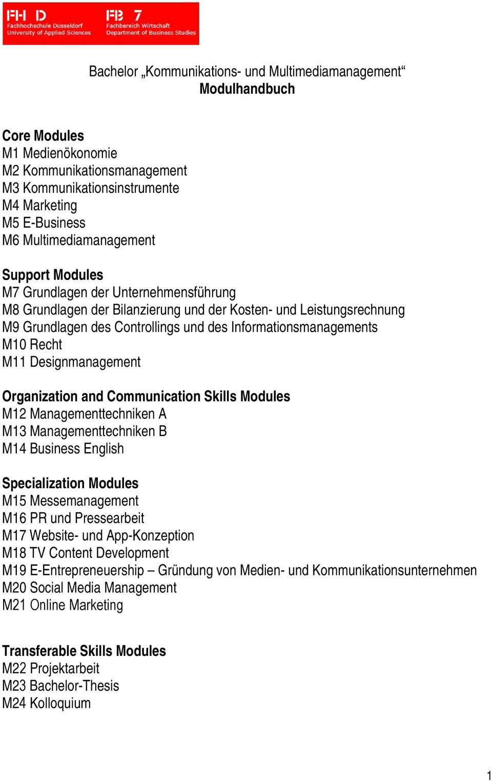 Informationsmanagements M10 Recht M11 Designmanagement Organization and Communication Skills Modules M12 Managementtechniken A M13 Managementtechniken B M14 Business English Specialization Modules