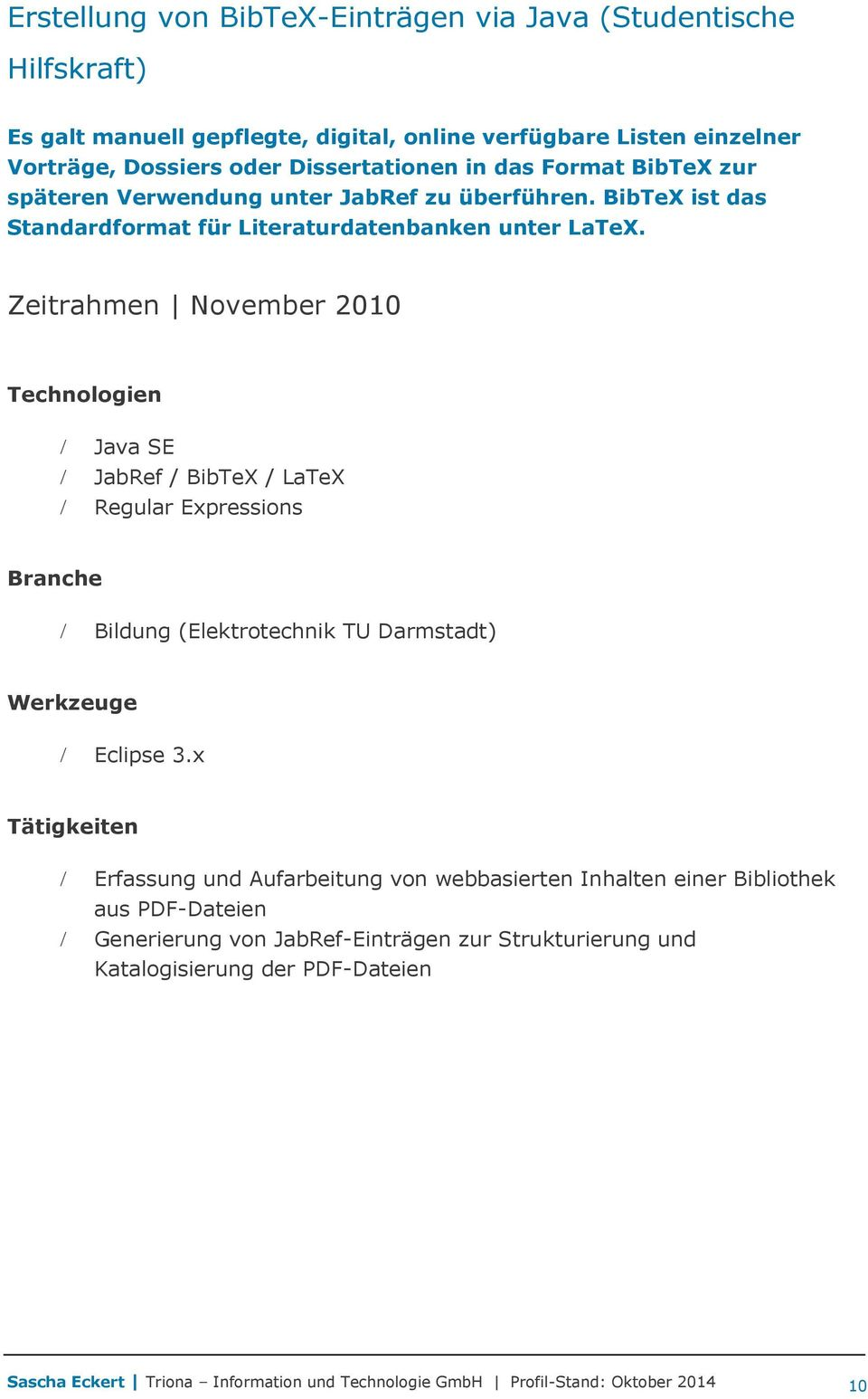 Zeitrahmen November 2010 Technologien Java SE JabRef / BibTeX / LaTeX Regular Expressions Bildung (Elektrotechnik TU Darmstadt) Eclipse 3.