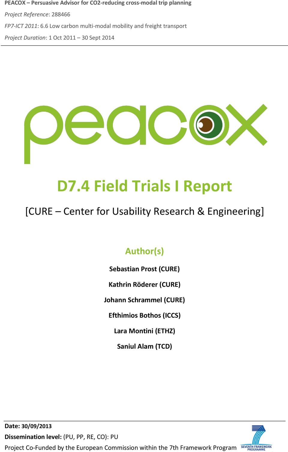 4 Field Trials I Report [CURE Center for Usability Research & Engineering] Author(s) Sebastian Prost (CURE) Kathrin Röderer (CURE) Johann