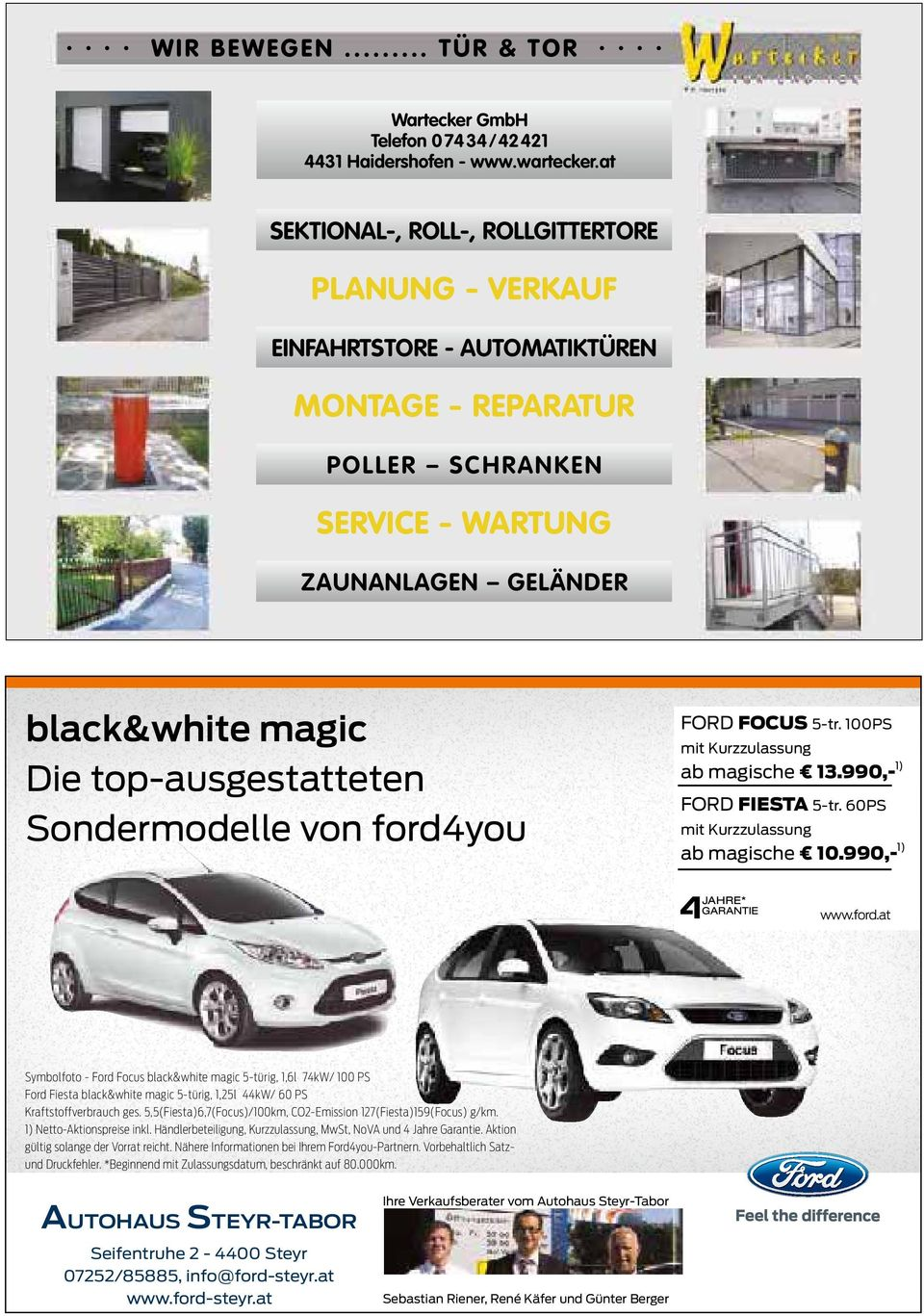 top-ausgestatteten Sondermodelle von ford4you FORD FOCUS 5-tr. 100PS mit Kurzzulassung ab magische 13.990,- 1) FORD FIESTA 5-tr. 60PS mit Kurzzulassung ab magische 10.990,- 1) www.ford.at Symbolfoto - Ford Focus black&white magic 5-türig, 1,6l 74kW/ 100 PS Ford Fiesta black&white magic 5-türig, 1,25l 44kW/ 60 PS Kraftstoffverbrauch ges.