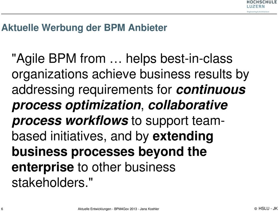 process workflows to support teambased initiatives, and by extending business processes beyond
