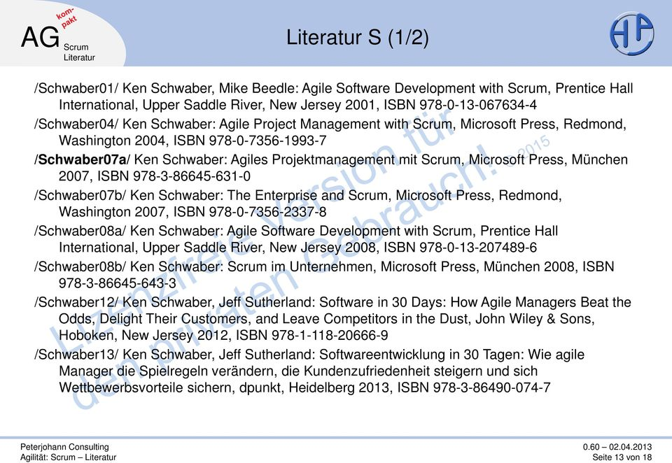 München 2007, ISBN 978-3-86645-631-0 /Schwaber07b/ Ken Schwaber: The Enterprise and Scrum, Microsoft Press, Redmond, Washington 2007, ISBN 978-0-7356-2337-8 /Schwaber08a/ Ken Schwaber: Agile Software