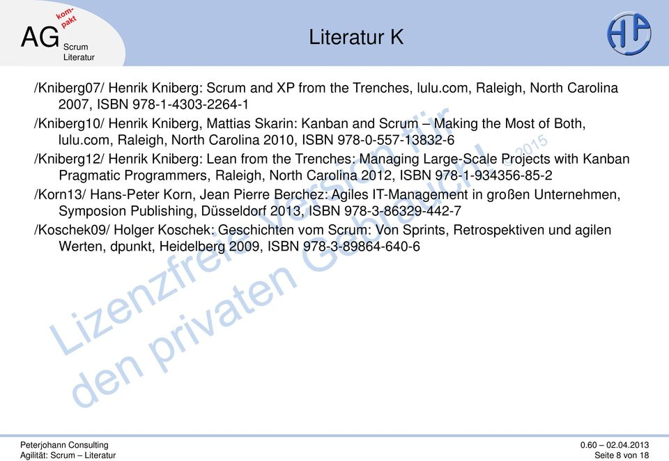 com, Raleigh, North Carolina 2010, ISBN 978-0-557-13832-6 /Kniberg12/ Henrik Kniberg: Lean from the Trenches: Managing Large-Scale Projects with Kanban Pragmatic Programmers, Raleigh, North