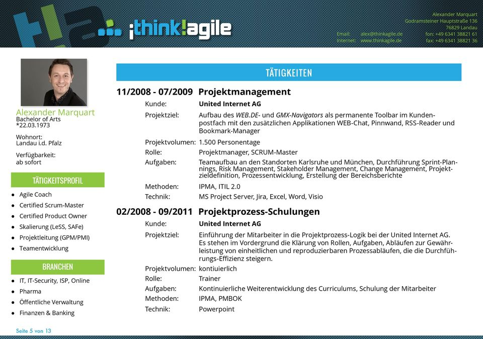 0 Projektmanager, SCRUM-Master Teamaufbau an den Standorten Karlsruhe und München, Durchführung Sprint-Plannings, Risk Management, Stakeholder Management, Change Management, Projektzieldefinition,