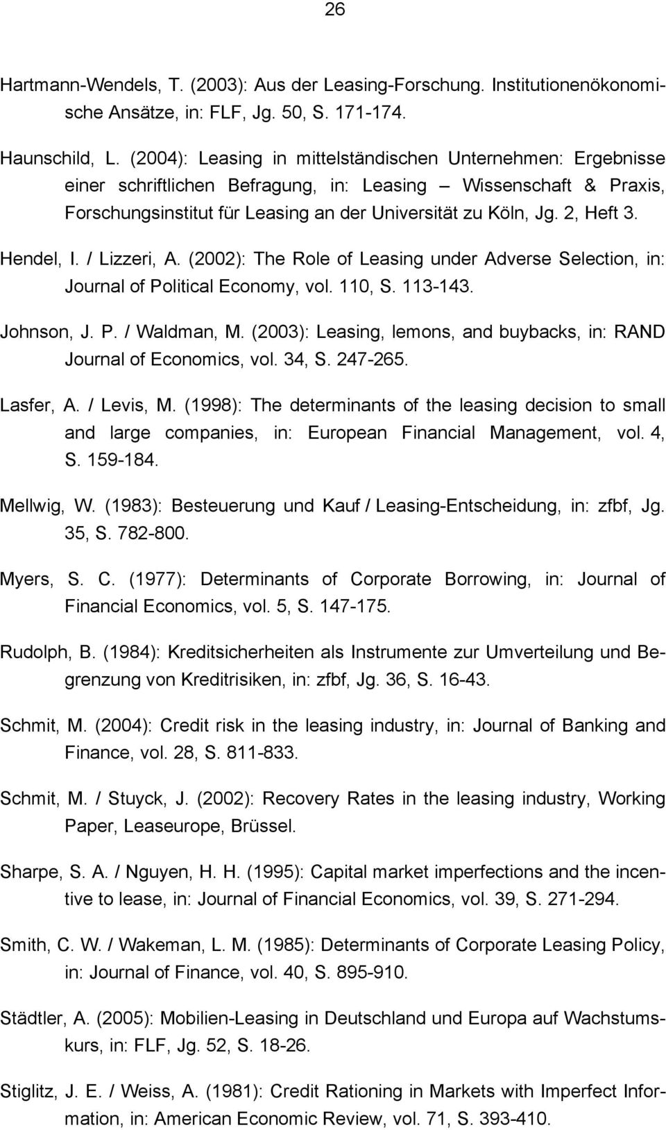 Hendel, I. / Lizzeri, A. (2002): The Role of Leasing under Adverse Selection, in: Journal of Political Economy, vol. 110, S. 113-143. Johnson, J. P. / Waldman, M.