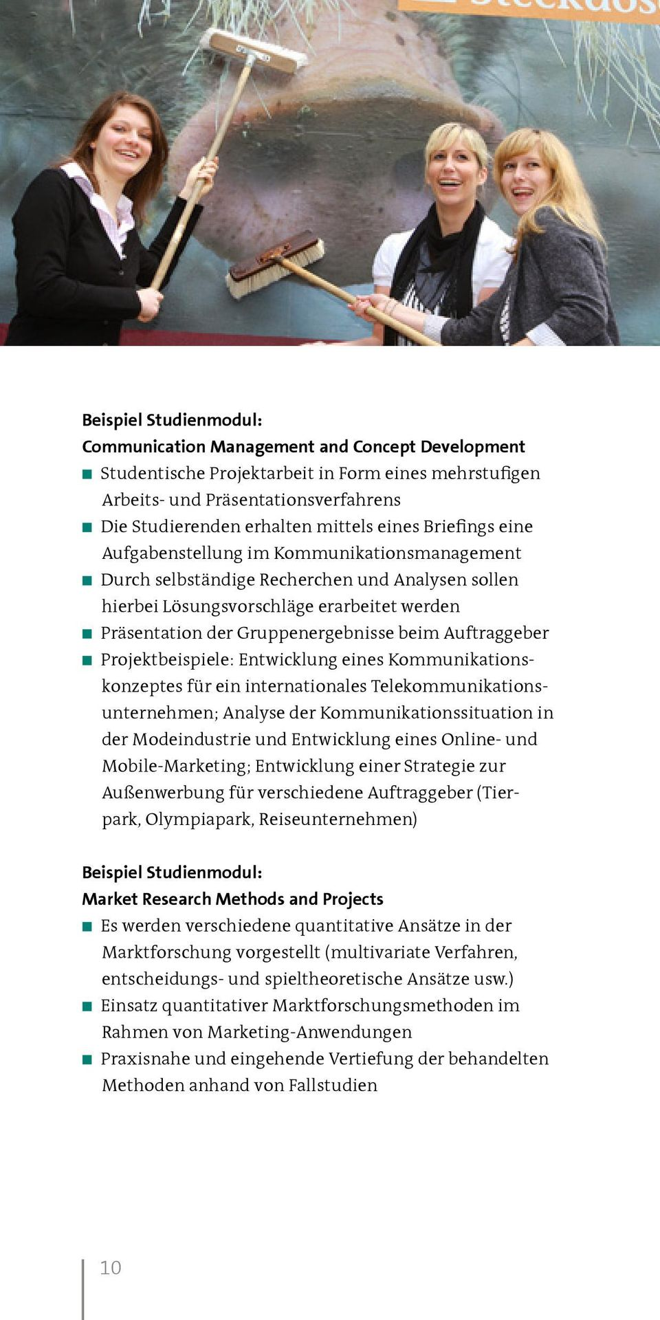 Auftraggeber Projektbeispiele: Entwicklung eines Kommunikationskonzeptes für ein internationales Telekommunikationsunternehmen; Analyse der Kommunikationssituation in der Modeindustrie und