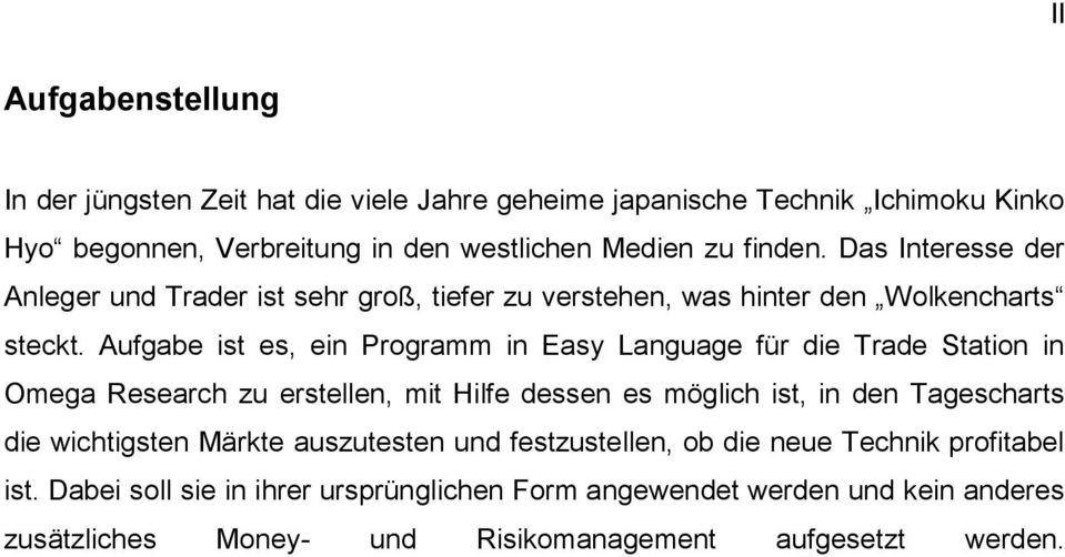 Aufgabe ist es, ein Programm in Easy Language für die Trade Station in Omega Research zu erstellen, mit Hilfe dessen es möglich ist, in den Tagescharts die