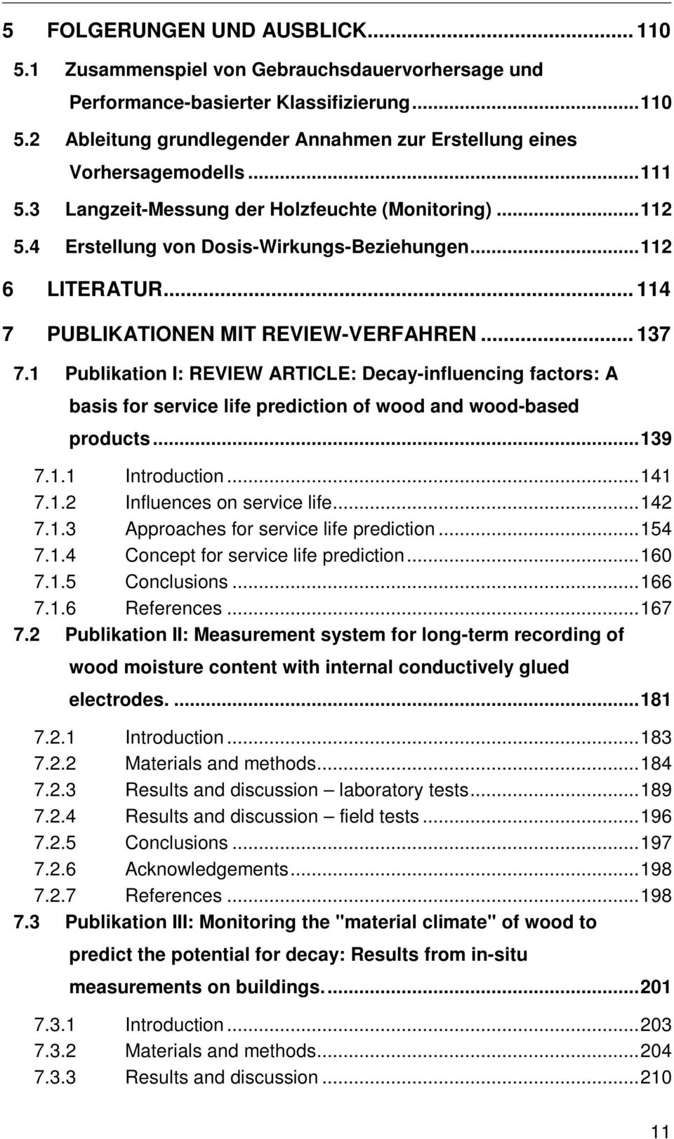 1 Publikation I: REVIEW ARTICLE: Decay-influencing factors: A basis for service life prediction of wood and wood-based products... 139 7.1.1 Introduction... 141 7.1.2 Influences on service life.