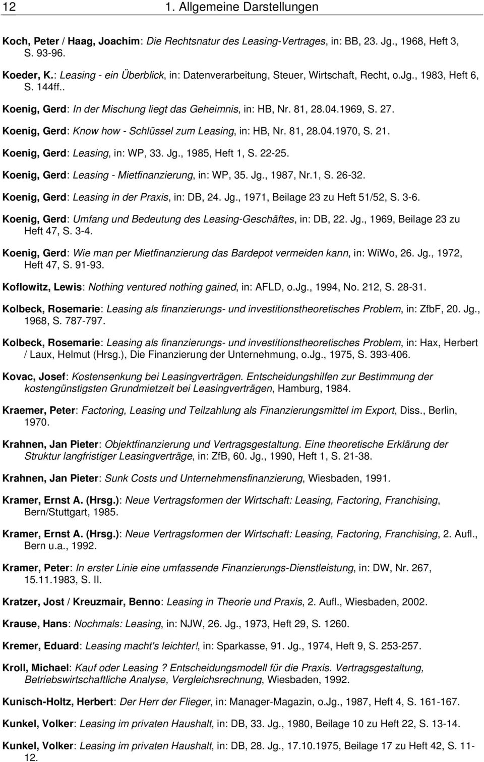 Koenig, Gerd: Know how - Schlüssel zum Leasing, in: HB, Nr. 81, 28.04.1970, S. 21. Koenig, Gerd: Leasing, in: WP, 33. Jg., 1985, Heft 1, S. 22-25. Koenig, Gerd: Leasing - Mietfinanzierung, in: WP, 35.