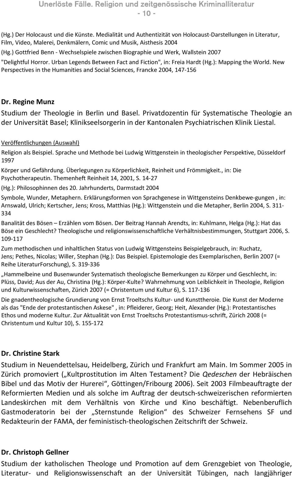 New Perspectives in the Humanities and Social Sciences, Francke 2004, 147-156 Dr. Regine Munz Studium der Theologie in Berlin und Basel.