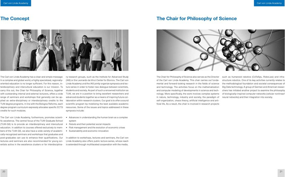 To carry this out, the Chair for Philosophy of Science, together with outstanding internal and external lecturers, offers a wide range of seminars and workshops that generally can be applied as