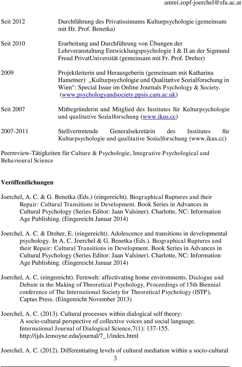 Dreher) 2009 Projektleiterin und Herausgeberin (gemeinsam mit Katharina Hametner): Kulturpsychologie und Qualitative Sozialforschung in Wien : Special Issue im Online Journals Psychology & Society.