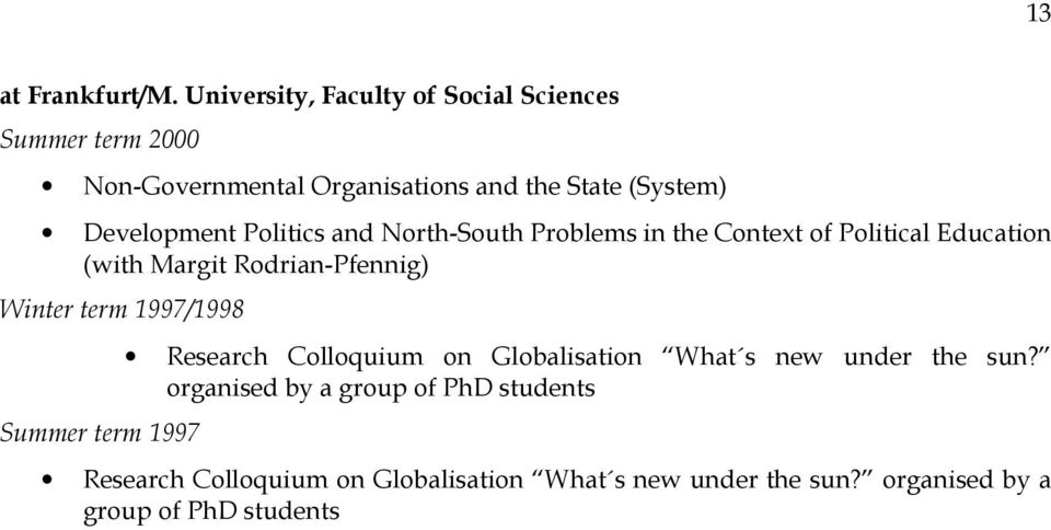 Development Politics and North-South Problems in the Context of Political Education (with Margit Rodrian-Pfennig) Winter