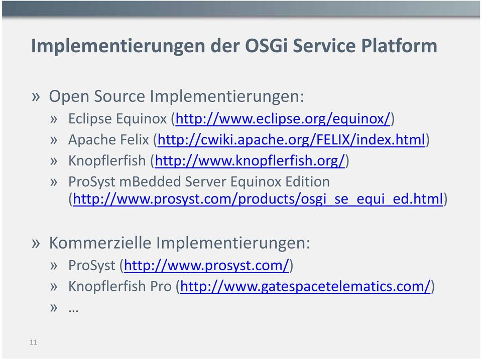 org/)» ProSyst mbedded Server Equinox Edition (http://www.prosyst.com/products/osgi_se_equi_ed.