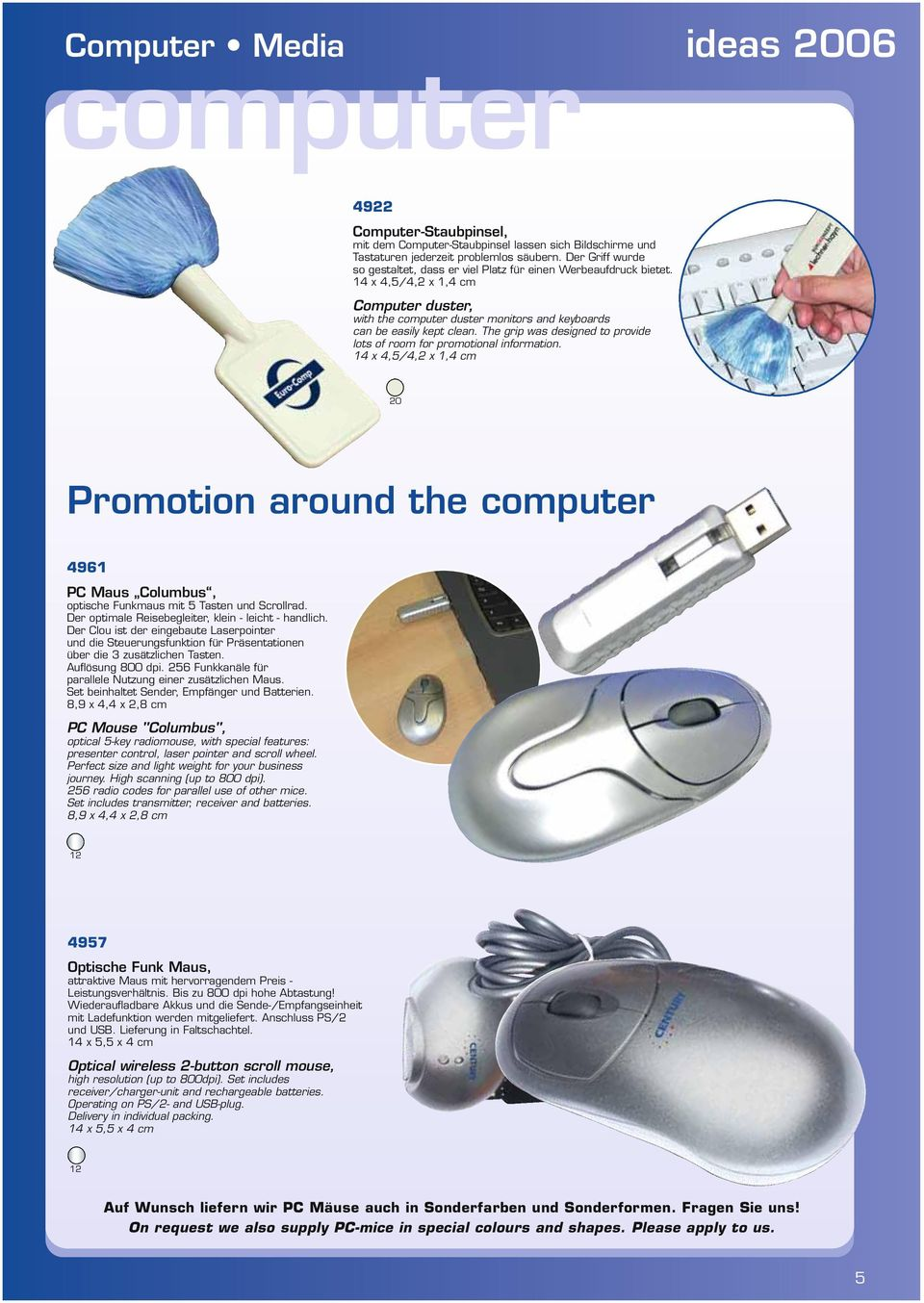 The grip was designed to provide lots of room for promotional information. 14 x 4,5/4,2 x 1,4 cm 20 Promotion around the computer 4961 PC Maus Columbus, optische Funkmaus mit 5 Tasten und Scrollrad.