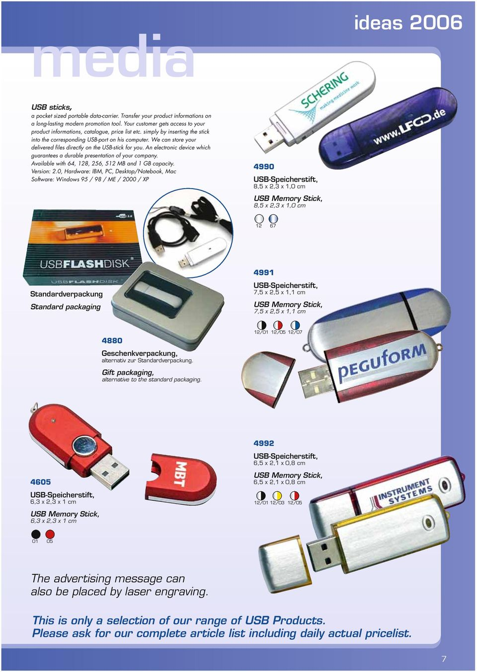 We can store your delivered files directly on the USB-stick for you. An electronic device which guarantees a durable presentation of your company.