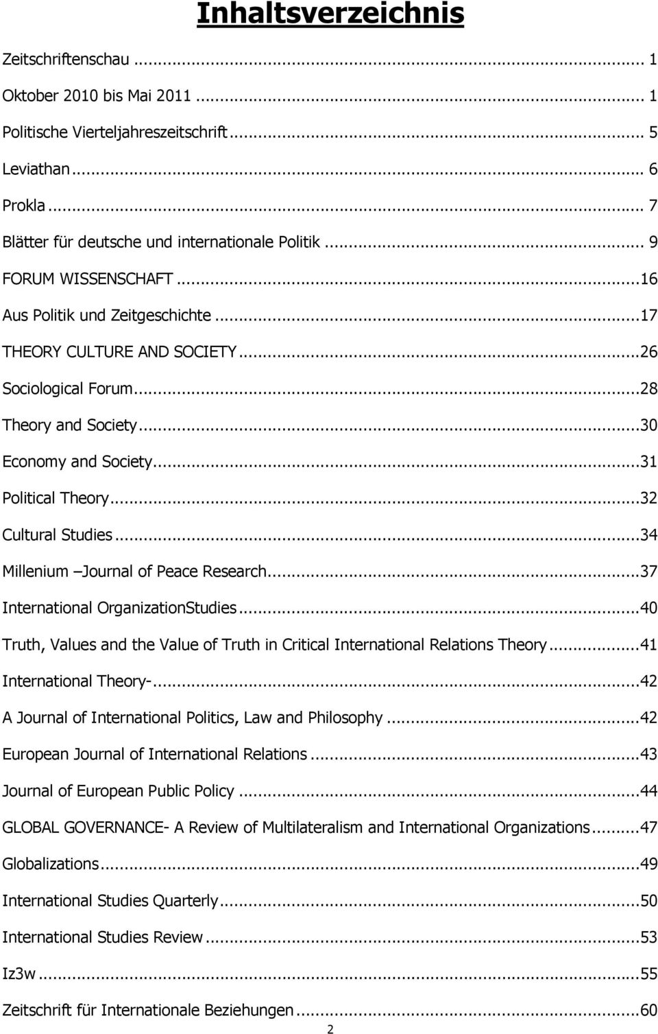 ..32 Cultural Studies...34 Millenium Journal of Peace Research...37 International OrganizationStudies...40 Truth, Values and the Value of Truth in Critical International Relations Theory.