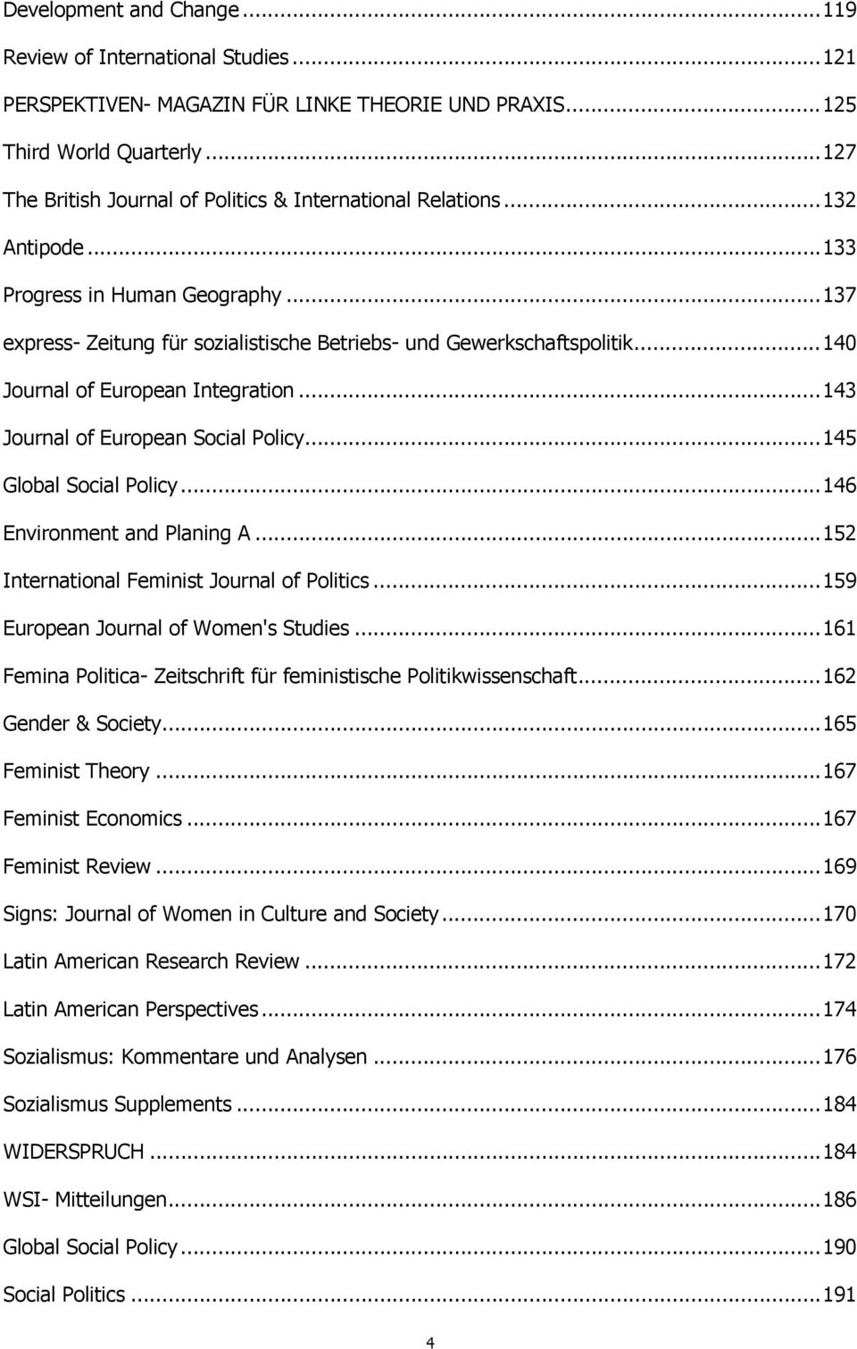 ..140 Journal of European Integration...143 Journal of European Social Policy...145 Global Social Policy...146 Environment and Planing A...152 International Feminist Journal of Politics.