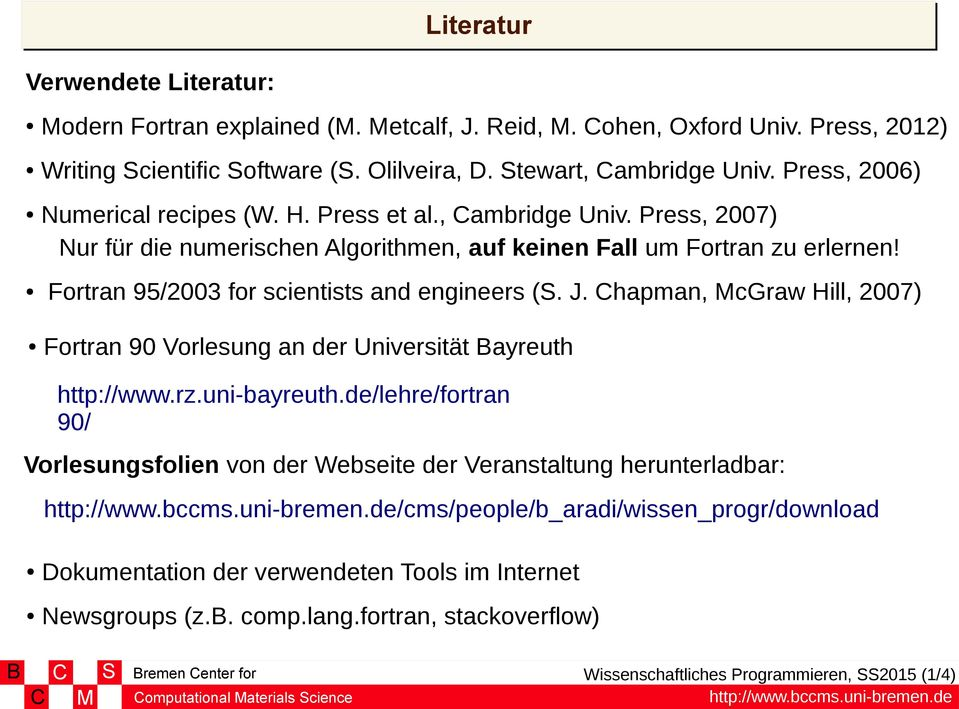 Fortran 95/2003 for scientists and engineers (. J. hapman, cgraw Hill, 2007) Fortran 90 Vorlesung an der Universität ayreuth http://www.rz.uni-bayreuth.
