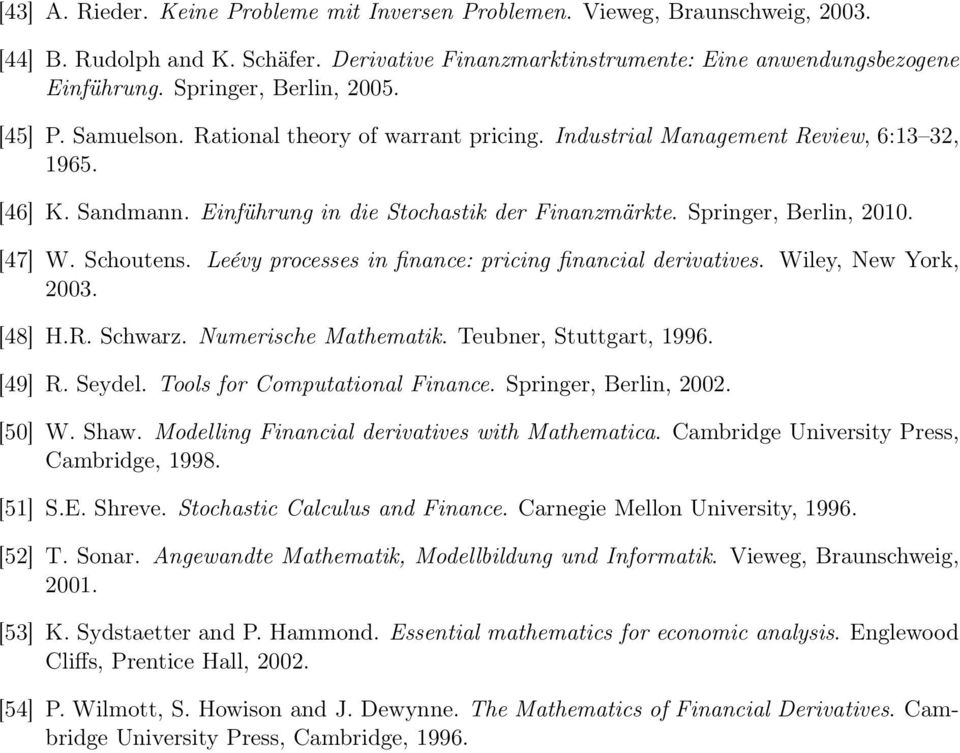 Springer, Berlin, 2010. [47] W. Schoutens. Leévy processes in finance: pricing financial derivatives. Wiley, New York, 2003. [48] H.R. Schwarz. Numerische Mathematik. Teubner, Stuttgart, 1996. [49] R.