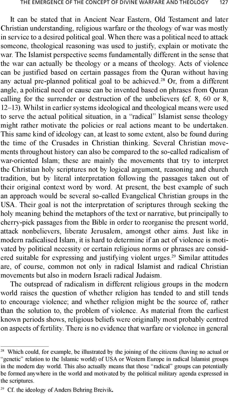 The Islamist perspective seems fundamentally different in the sense that the war can actually be theology or a means of theology.
