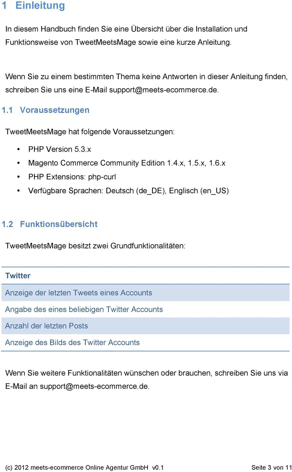 1 Voraussetzungen TweetMeetsMage hat folgende Voraussetzungen: PHP Version 5.3.x Magento Commerce Community Edition 1.4.x, 1.5.x, 1.6.